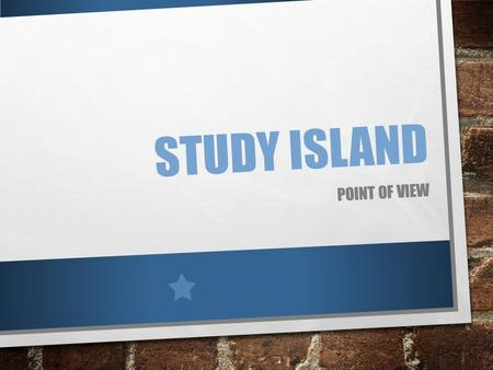 STUDY ISLAND POINT OF VIEW. POINT OF VIEW REFERS TO THE WAY A STORY IS TOLD, THE PERSPECTIVE OR ANGLE OF VISION OR POSITION FROM WHICH THE EVENTS ARE.