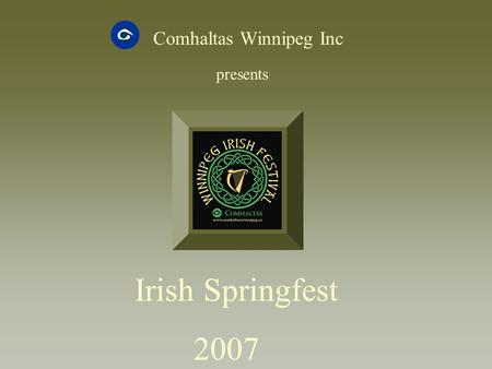 Comhaltas Winnipeg Inc presents Irish Springfest 2007.