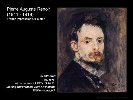 "~Lake Oswego Art Literacy~ Pierre Auguste Renoir (1841 - 1919) French Impressionist Painter Self-Portrait ca. 1875, oil on canvas, 15 3/8"" x 12 1/12"","