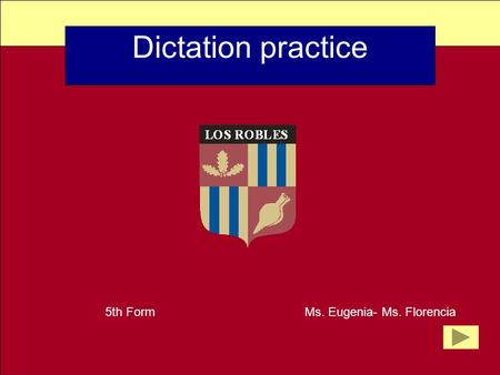 Dictation practice 5th Form Ms. Eugenia- Ms. Florencia.