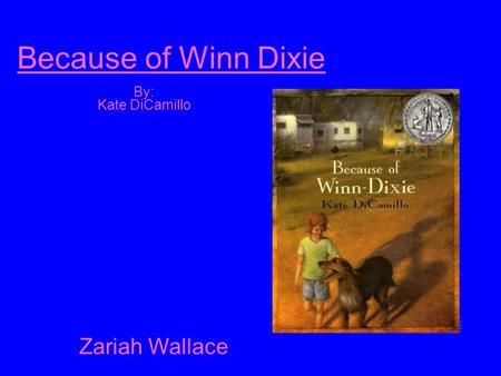 Because of Winn Dixie By: Kate DiCamillo Zariah Wallace.