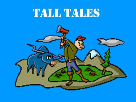 Tall Tales. What is a tall tale? Tall tales are humorous and exaggerated stories of adventure.