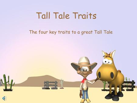 Tall Tale Traits The four key traits to a great Tall Tale.