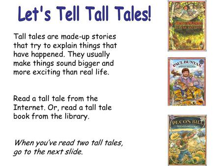 Tall tales are made-up stories that try to explain things that have happened. They usually make things sound bigger and more exciting than real life. Read.