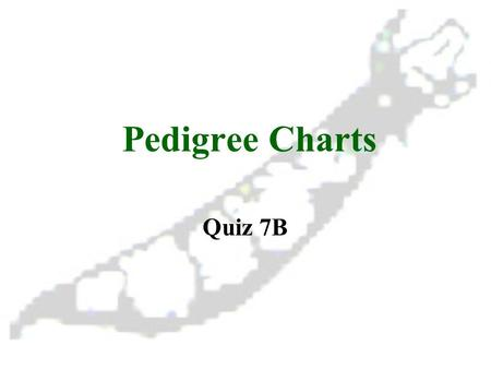 Pedigree Charts Quiz 7B. Pedigree Charts Besides showing possible gene pairings, a pedigree chart gives the probability of each pairing. It shows how.