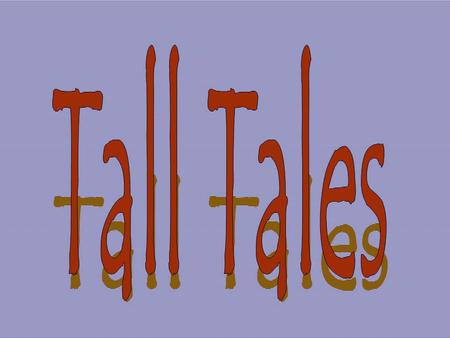 What is a Tall Tale? A tall tale is a story that provides enjoyment to a wide variety of audiences. Tall tales stretch the imagination through colorful.