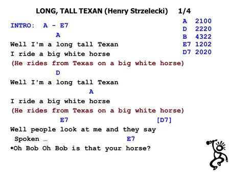 LONG, TALL TEXAN (Henry Strzelecki) 1/4 INTRO: A - E7 A Well I'm a long tall Texan I ride a big white horse (He rides from Texas on a big white horse)