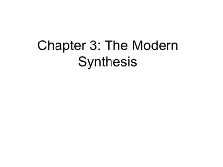 Chapter 3: The Modern Synthesis. Hardy-Weinberg equilibrium If no selection and mating is random (i.e., no processes acting to change the distribution.