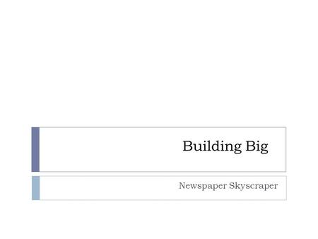 Building Big Newspaper Skyscraper. Skyscraper Basics The term skyscraper was coined in the 1880s, shortly after the first tall buildings were constructed.