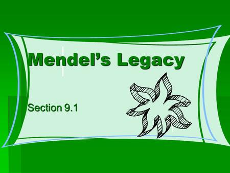 Mendel's Legacy Section 9.1.