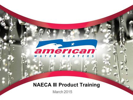 NAECA III Product Training March 2015. NAECA III Requirements Gallons Current April 16, 2015 Electric 300.930.95 400.920.95 500.900.95 550.900.94 660.881.98.