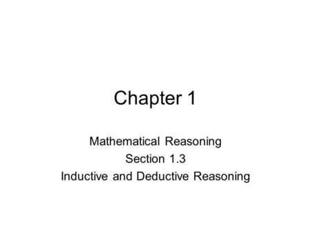 Chapter 1 Mathematical Reasoning Section 1.3 Inductive and Deductive Reasoning.