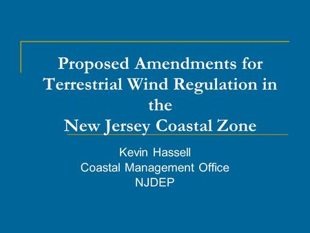 Proposed Amendments for Terrestrial Wind Regulation in the New Jersey Coastal Zone Kevin Hassell Coastal Management Office NJDEP.
