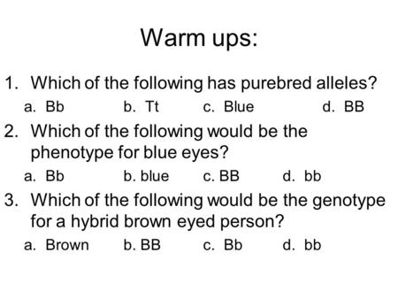 Warm ups: Which of the following has purebred alleles?
