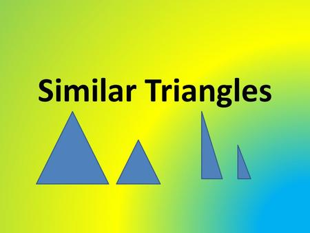 Similar Triangles. What does similar mean? Similar—the same shapes, but different sizes (may need to be flipped or turned) 4 ft 8ft 12 ft 3ft 6 ft.