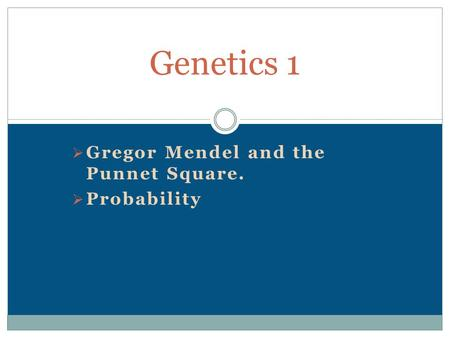  Gregor Mendel and the Punnet Square.  Probability Genetics 1.