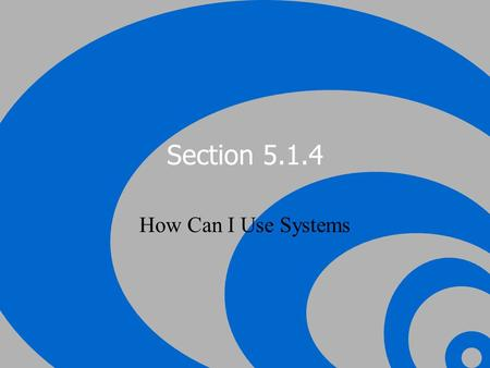 Section 5.1.4 How Can I Use Systems.