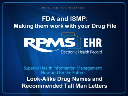 FDA and ISMP: Making them work with your Drug File Look-Alike Drug Names and Recommended Tall Man Letters.