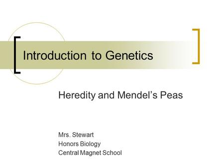 Introduction to Genetics Heredity and Mendel's Peas Mrs. Stewart Honors Biology Central Magnet School.