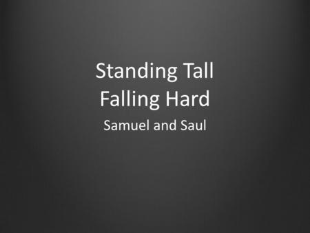 Standing Tall Falling Hard Samuel and Saul. Review.