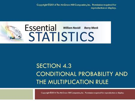 SECTION 4.3 CONDITIONAL PROBABILITY AND THE MULTIPLICATION RULE Copyright ©2014 The McGraw-Hill Companies, Inc. Permission required for reproduction or.