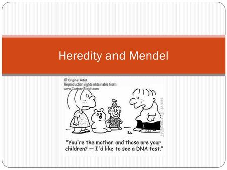 Heredity and Mendel. Heredity The passing of parents characteristics onto the offspring Genetics is the branch of biology that studies heredity.
