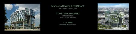 MICA GATEWAY RESIDENCE BALTIMORE, MARYLAND SCOTT MOLONGOSKI SENIOR THESIS STRUCTURAL OPTION ADVISOR: PROFESSOR SUSTERSIC.