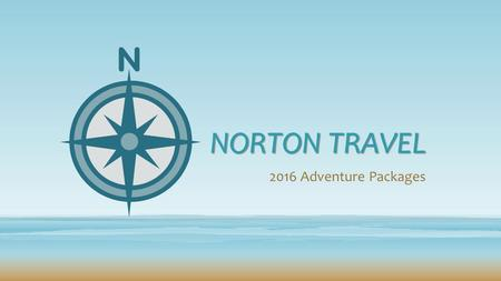 NORTON TRAVEL 2016 Adventure Packages. Family Adventures Disney Express Three-night hotel accommodations Three-day resort ticket 24-hour traveler assistance.