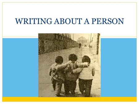 WRITING ABOUT A PERSON. BEFORE WRITING Choose a person BRAINSTORMING You need three reasons to explain why this person is important to you, so think about.
