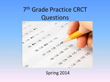 7 th Grade Practice CRCT Questions Spring 2014 1. Which statement is true?