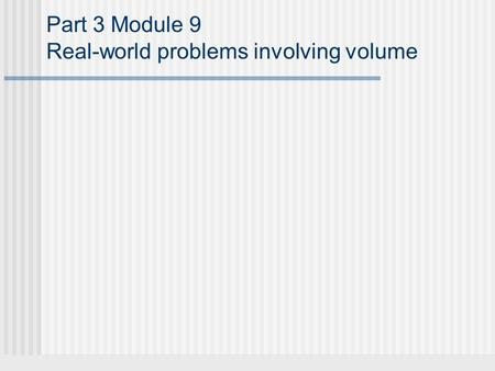 Part 3 Module 9 Real-world problems involving volume.