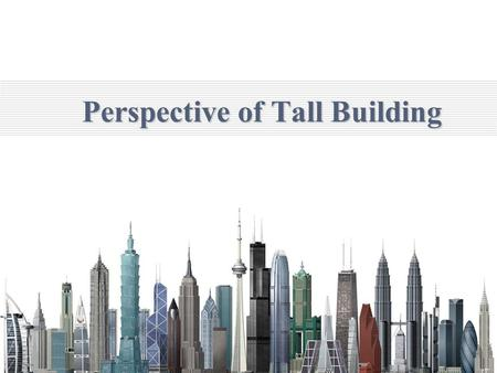 Perspective of Tall Building.  Perspective of Tall Building  Historical Background of Tall Building  History of Tall Building  World's tallest Buildings.
