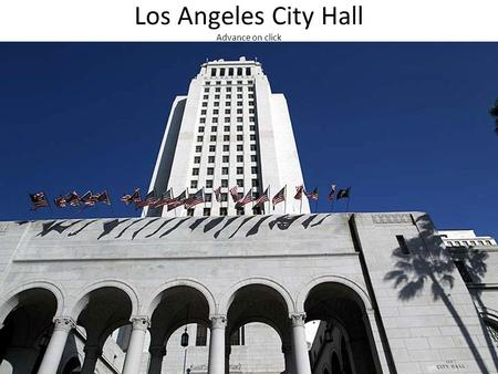 Los Angeles City Hall Advance on click. The city hall was built in 1928. It is 32 stories high and 454 feet tall. For many years by law it was the tallest.