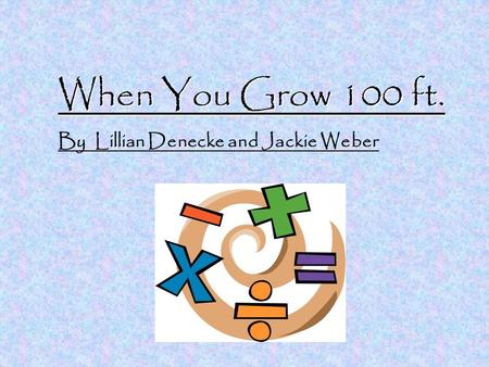 When You Grow 100 ft. By Lillian Denecke and Jackie Weber.