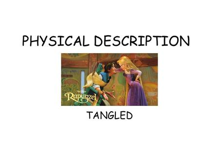 PHYSICAL DESCRIPTION TANGLED. Rapunzel has got long straight blond hair She has got green eyes She has got a small nose she has got an oval face.