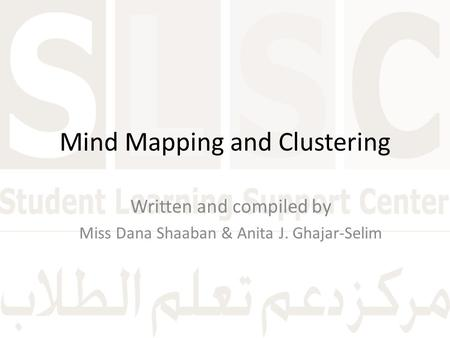 Mind Mapping and Clustering Written and compiled by Miss Dana Shaaban & Anita J. Ghajar-Selim.