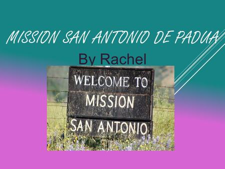 MISSION SAN ANTONIO DE PADUA By Rachel Truong. MISSION SAN ANTONIO DE PADUA  Established on July 14, 1771  3 rd of the 21 missions  Named after Saint.