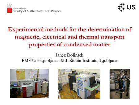 Experimental methods for the determination of magnetic, electrical and thermal transport properties of condensed matter Janez Dolinšek FMF Uni-Ljubljana.
