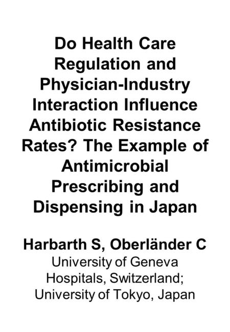 Do Health Care Regulation and Physician-Industry Interaction Influence Antibiotic Resistance Rates? The Example of Antimicrobial Prescribing and Dispensing.