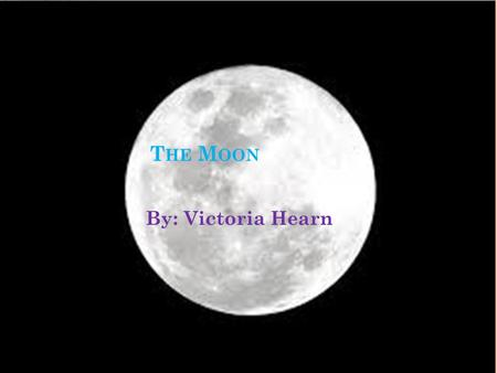 T HE M OON By: Victoria Hearn. M OON ' S I MAGINARY O BJECT S IZE If the sun were as tall as a typical front door, Earth would be the size of a nickel.