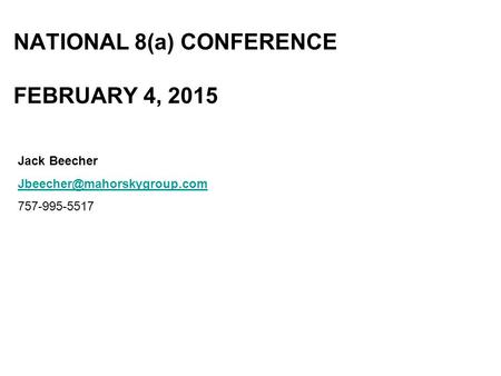 NATIONAL 8(a) CONFERENCE FEBRUARY 4, 2015 Jack Beecher 757-995-5517.
