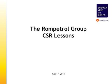 The Rompetrol Group CSR Lessons May 17, 2011. The Rompetrol Group (TRG) considers social responsibility as voluntary contribution to development of the.