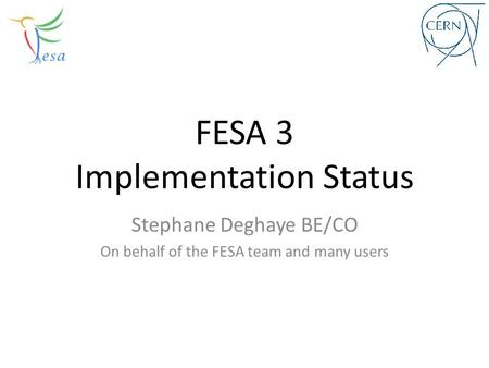 FESA 3 Implementation Status Stephane Deghaye BE/CO On behalf of the FESA team and many users.