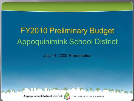 FY2010 Preliminary Budget Appoquinimink School District July 14, 2009 Presentation.