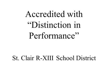 "Accredited with ""Distinction in Performance"" St. Clair R-XIII School District."