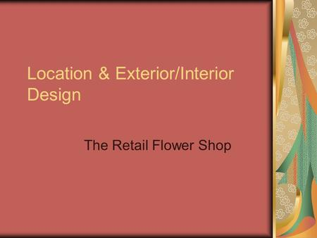 Location & Exterior/Interior Design The Retail Flower Shop.