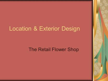 Location & Exterior Design The Retail Flower Shop.