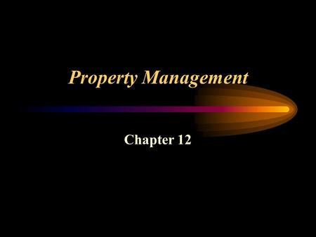 Property Management Chapter 12. Property Management and L easing Objective of a Property Manager –To secure for the owner the highest net return over.