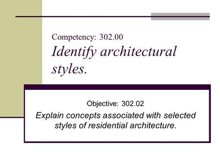 Competency: 302.00 Identify architectural styles. Objective: 302.02 Explain concepts associated with selected styles of residential architecture.