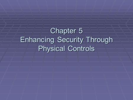 Chapter 5 Enhancing Security Through Physical Controls